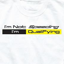I'm Not Speeding I'm Qualifying Shirts
