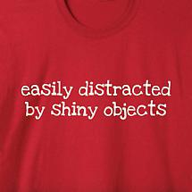 Easily Distracted By Shiny Objects Shirt