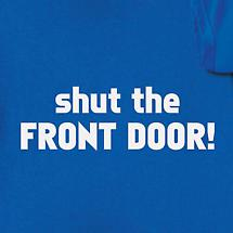 Shut The Front Door! Shirt