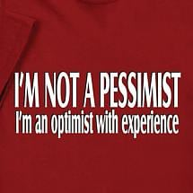 I'm Not A Pessimist - I'm An Optimist With Experience Shirt