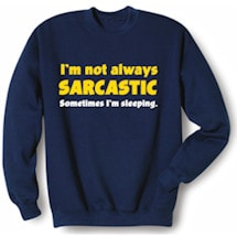 I'm Not Always Sarcastic Sweatshirt