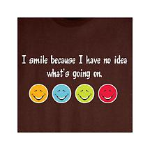 I Smile Because I Have No Idea Shirts