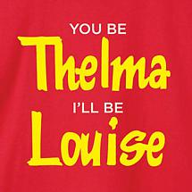 You Be Thelma Ill Be Louise Ladies T-Shirt