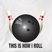 This Is How I Roll Shirt with Bowling Ball and Pins Shirt