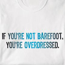 If You're Not Barefoot Shirt