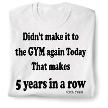 I Didn't Make It To The Gym Today Shirt