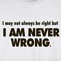 I Am Never Wrong T-Shirt
