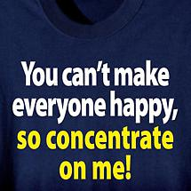 You Can't Make Everyone Happy T-Shirt