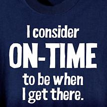 I Consider On-Time… T-Shirt
