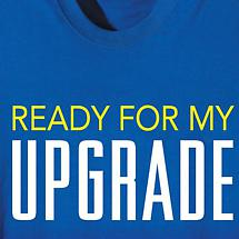 Ready For My Upgrade T-Shirt