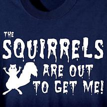 The Squirrels Are Out To Get Me Shirt