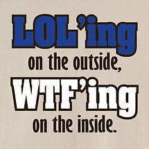 Lol'ing On The Outside, WTF'ing On The Inside Shirt