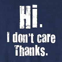 Hi I Don't Care Thanks Shirt