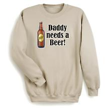 Daddy Needs A Beer Sweatshirt