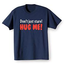 Don't Just Stare! Hug Me! T-Shirt