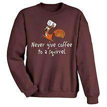 Never Give Coffee To Squirrel Sweatshirt