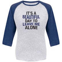 It's A Beautiful Day To Leave Me Alone- Baseball Tee
