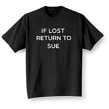 "Personalized If Lost Return To ""Sue"" Shirts"