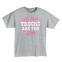 Silly Boys Trucks Are For Girls Ladies T-Shirt
