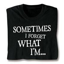 Sometimes I Forget What I'm T-Shirt