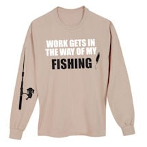 Work Gets In The Way Shirts- Fishing