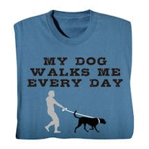 My Dog Walks Me Every Day Shirts