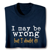 I May Be Wrong Shirts
