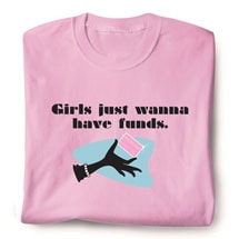 Girls Just Wanna Have Funds Shirts