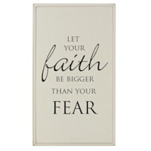 Let Your Faith be Bigger Than Fear Plaque