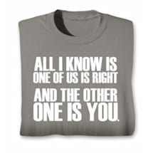 All I Know Is One Of Us Is Right Shirts