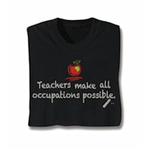 Teachers Make All Occupations Possible Shirts