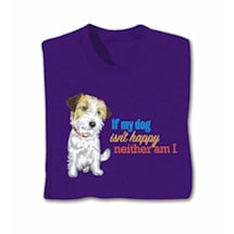 If My Dog Isn't Happy Shirts