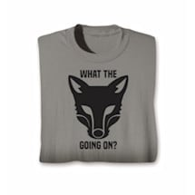 What The Fox Going On Shirts
