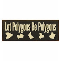 Let Polygons Be Polygons Plaque