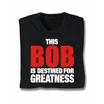 This Bob Is Destined For Greatness Shirts