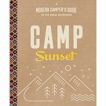 Camp Sunset: A Modern Camper's Guide to the Outdoors