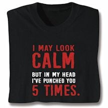 I May Look Calm Shirts