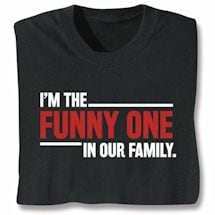 Funny One In Our Family Shirts