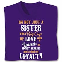 """I'm Not Just"" Sister Shirts"