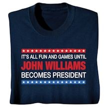 "All Fun and Games Until ""Blank"" Becomes President Personalized T-shirt"