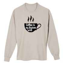 Coffee Is My Daytime Wine Shirts