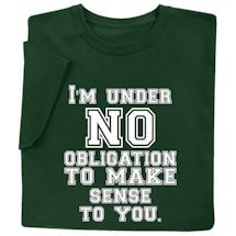 I'm Under No Obligation Shirts