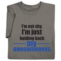 Holding Back My Awesomeness Shirts
