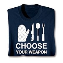 Choose Your Weapon Shirts - Grilling