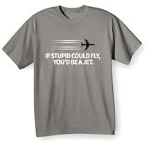 If Stupid Could Fly Shirts