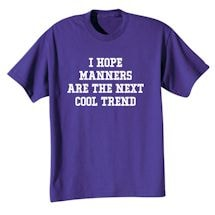 I Hope Manners Are The Next Cool Trend Shirts