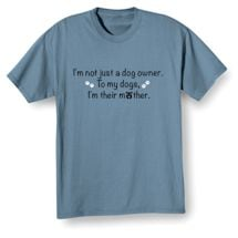 To My Dogs I'm Their Mother Shirts