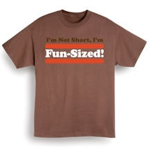 I'm Not Short. I'm Fun Size Shirts