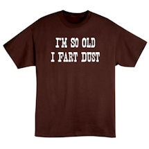 I'm So Old I Fart Dust Shirt