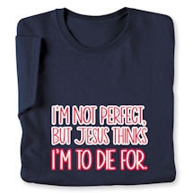 I'm Not Perfect But Jesus Thinks I'm To Die For Sweatshirt